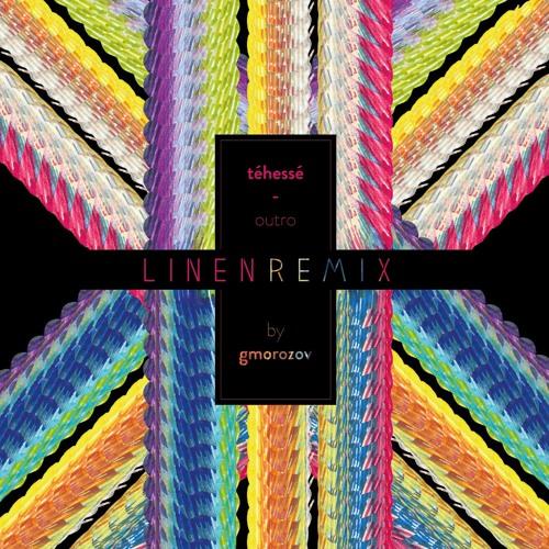 Téhessé - Outro (Gmorozov Linen Remix)