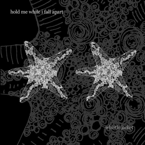 Whistle Jacket - Hold Me While I Fall Apart -  Feel Your Failure