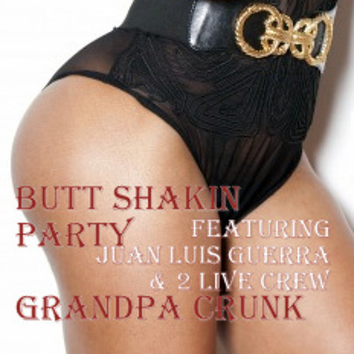 Butt Shaking Party - Grandpa Crunk fea. Juan Luis Guerra and 2 Live Crew