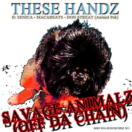 THESE HANDZ ft SENICA,MACABEATS,DON STREAT - SAVAGE ANIMALZ