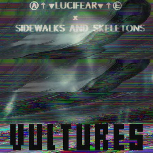 LUCIFEAR x SIDEWALKS AND SKELETONS - VULTURES