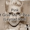 Pink - Just Give Me A Reason (Leynad Rod Remix)