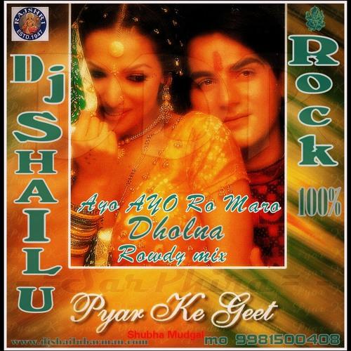 Ayo Ayo Re Maro Dholna (Rowdy Dholl Mix-100%) Dj Shailu.Barman.Rock.Rithi.Mo.9981500408