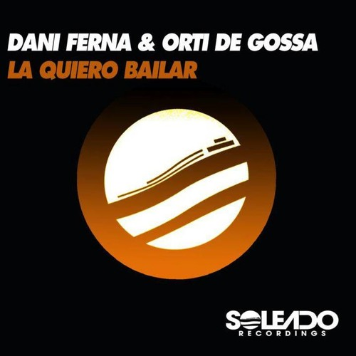 La quiero bailar Dani Ferna & Orti de Gossa (original mix) SOLEADO RECORDINGS