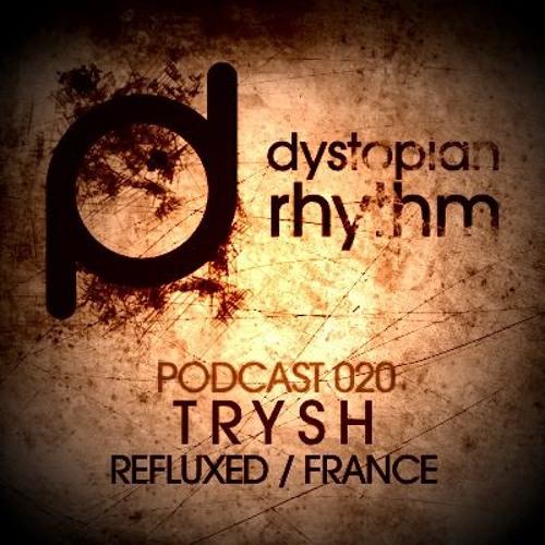 Dystopian Rhythm Podcast 020-Trysh