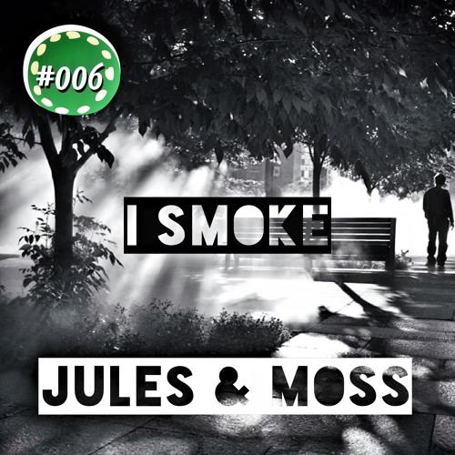 Jules & Moss - I Smoke (FREE DOWNLOAD)