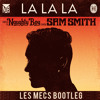 Naughty Boy - La La La (ft. Sam Smith) (Les Mecs Bootleg)