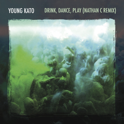"Young Kato - ""Drink, Dance, Play"" (Nathan C Remix) [BMG] **OUT NOW**"