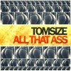 Tomsize - All That Ass