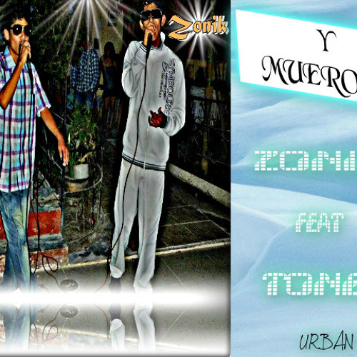 Y Muero Yo - Zonik feat. Toner (By Producer Zonik)