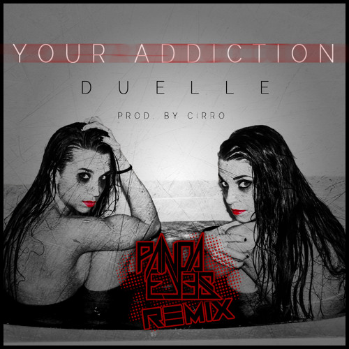 Your Addiction by Duelle & CiRRO (Panda Eyes Remix)