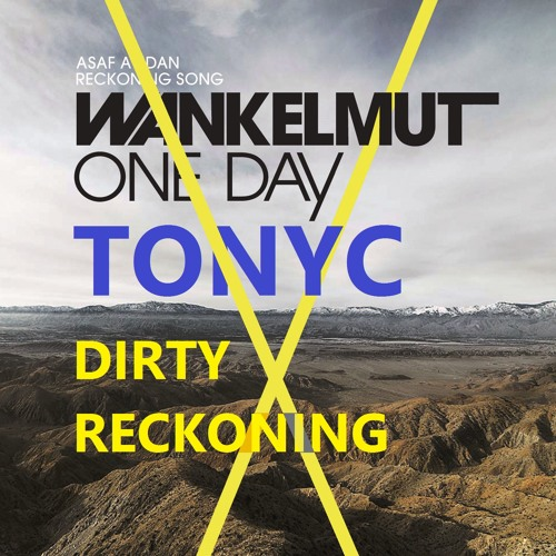 One Day / Reckoning Song (Dirty Reckoning) (TONYC Dubstep Remix) [Remake] - Asaf Avidan X Wankelmut