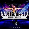 Eliud L' Voices - Naci Pa' Esto