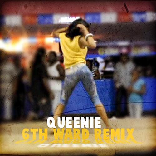 Queenie - 6Th Ward Remix