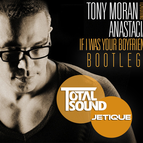 Tony Moran ft. Anastacia - If I Was Your Boyfriend (Total Sound & Jetique Bootleg) // FREE DOWNLOAD