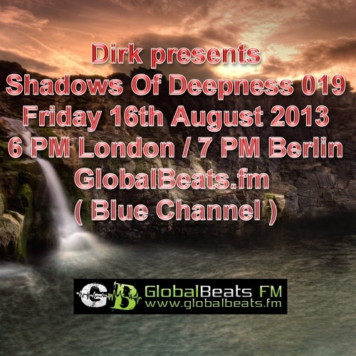 Dirk pres. Shadows Of Deepness Radioshow 019 (16th August 2013 on Globalbeats.fm)