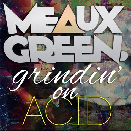 GRINDIN ON ACID by Meaux Green