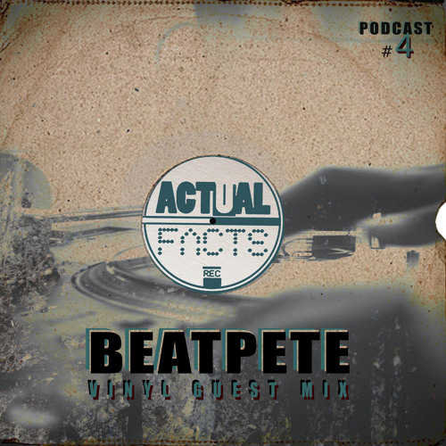 BeatPete - Vinyl Guest Mix (ACTUAL FACTS PODCAST #4)