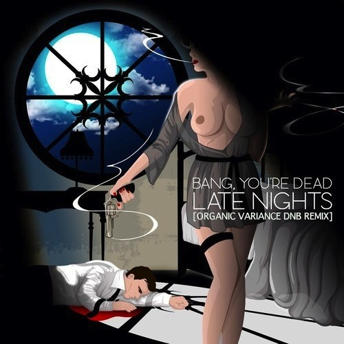 Late Nights by Bang You're Dead (Organic Variance DNB Remix)