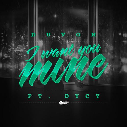 Duvoh Feat. DyCy - I Want You Mine (Original Mix)