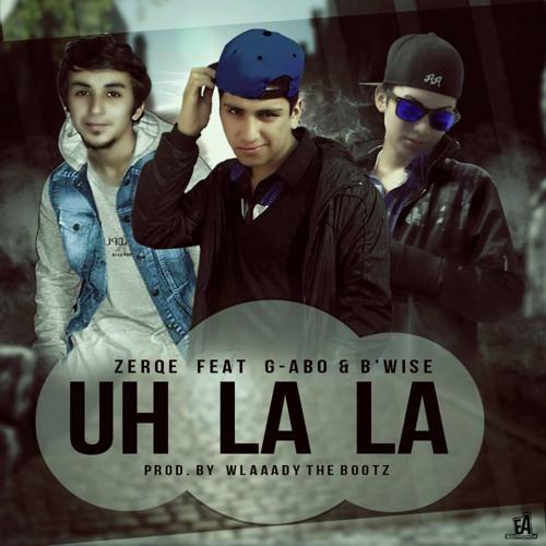 G - Abo Ft. Zerqe El Uniko & B Wise - Uh La La  (Prod. By Wlaaady The Bootz)