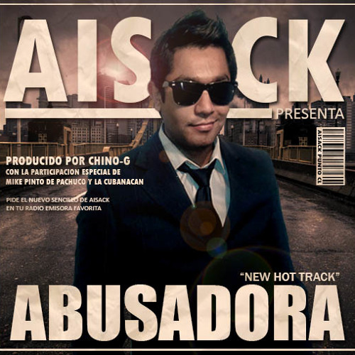 Aisack - Abusadora Ft. Cubanacan (Prod Chino-G)