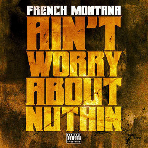 French Montana - Aint Worried Bout Nothing (Originally Produced By IamFresh)