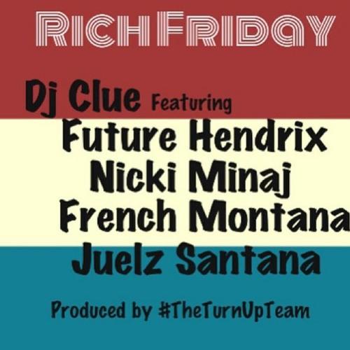 Dj Clue- Rich Friday feat. Future, Nicki Minaj, Juelz Santana, & French Montana