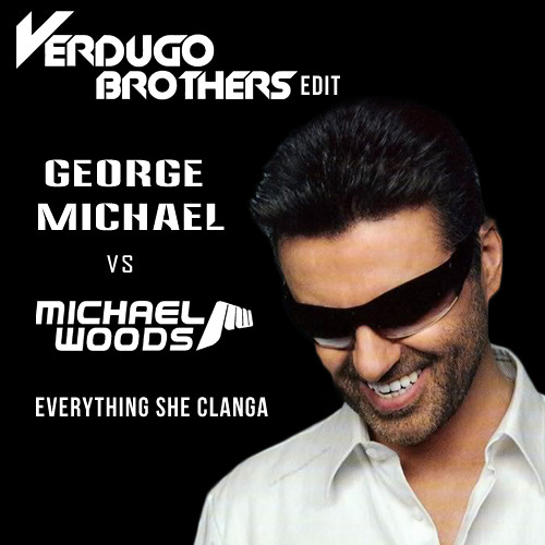 Michael Woods vs George Michael - Everything She Clanga [Verdugo Brothers edit]