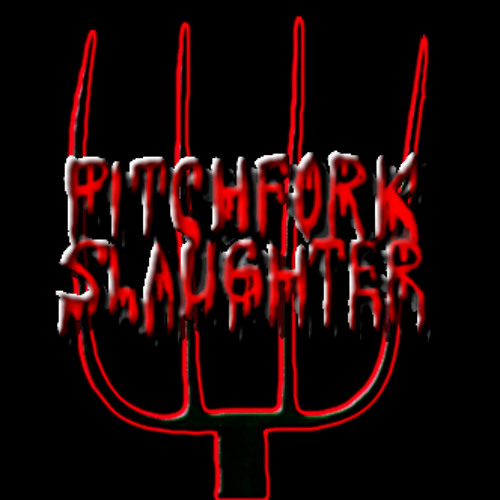 Pitchfork Slaughter- Stabbed With A Pitchfork