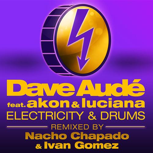 Dave Aude ft Akon & Luciana - Electricity & Drums (Nacho Chapado & Ivan Gomez Radio Edit Mix)