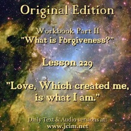"ACIM LESSON 229 AUDIO  ""Love, Which created me, is what I am."" ♫ ♪ ♫"