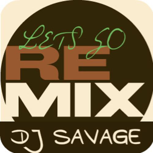 Lets Go [DJ SaVaGe Remix]