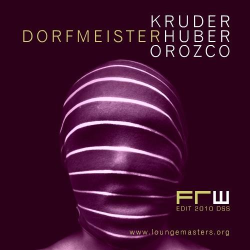 Kruder . Dorfmeister . Huber - orozco (FRW Lounge Master edit 2010)