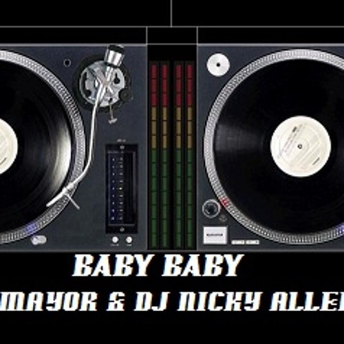 DJ MAYOR AND NICKY ALLEN (Baby Baby) Unsigned Soundcloud Edit