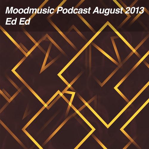 Moodmusic Podcast August 2013 - Ed Ed