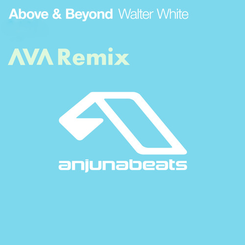 Above & Beyond - Walter White (Ava Remix)