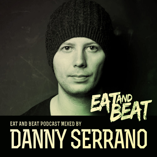DANNY SERRANO PRESENT'S EAT AND BEAT RADIO SHOW #001