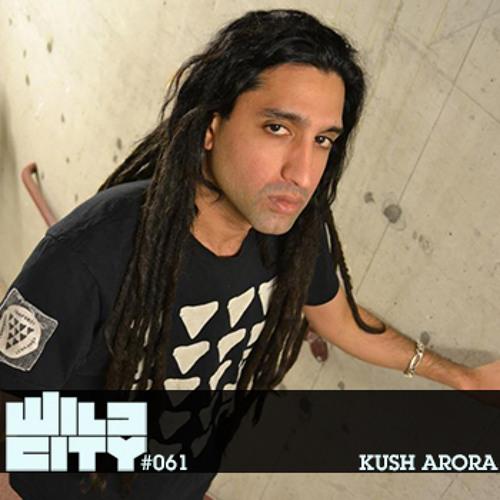 Wild City #061 - Kush Arora