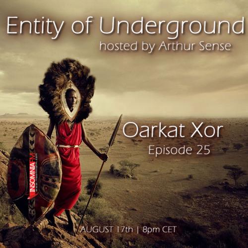 Arthur Sense - Entity of Underground #025: Oarkat Xor [August 2013] on Insomniafm.com