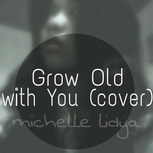 Grow Old with you -adam sandler (cover) by Michelle lidya