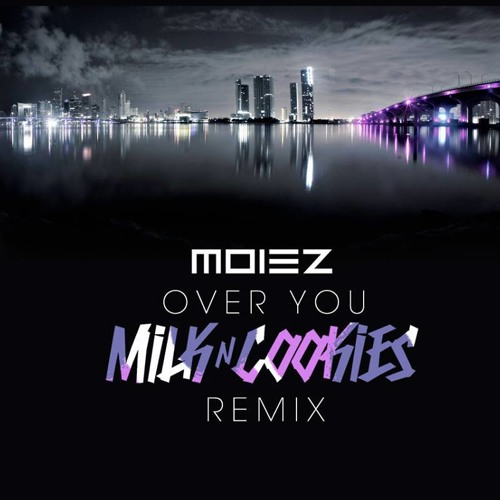 Moiez - Over You (Milk N Cooks Remix)