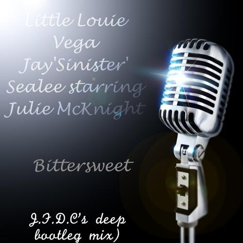 Little Louie Vega&Jay'Sinister'Sealee starring Julie McKnight-Bittersweet(J.F.D.C deep bootleg Mix)