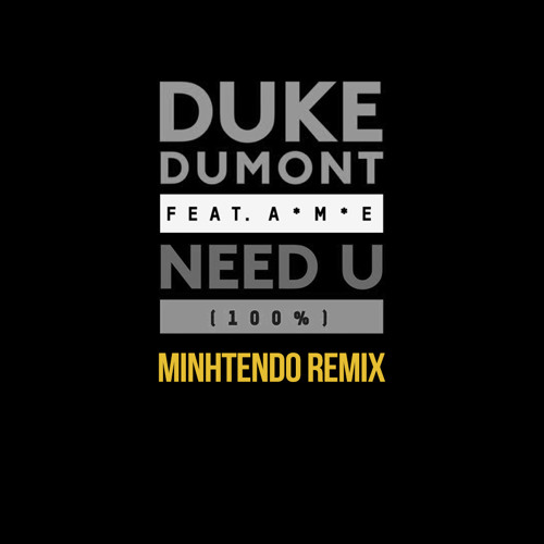 Duke Dumont feat. A*M*E -  Need U (100%) [Minhtendo Remix]