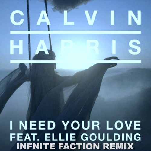 Calvin Harris - I Need Your Love (feat. Ellie Goulding) (Infinite Faction Radio Edit)
