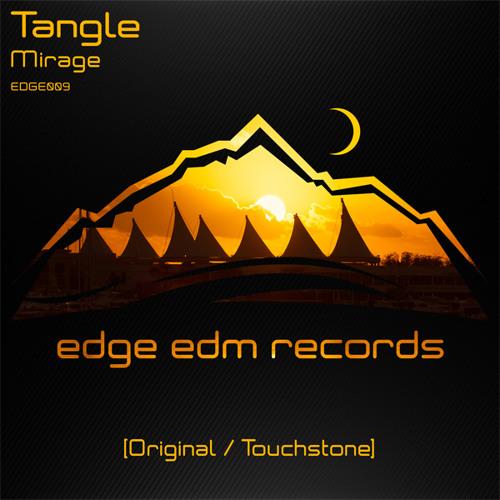 Tangle - Mirage (Touchstone Remix) [Edge EDM Records] OUT NOW!