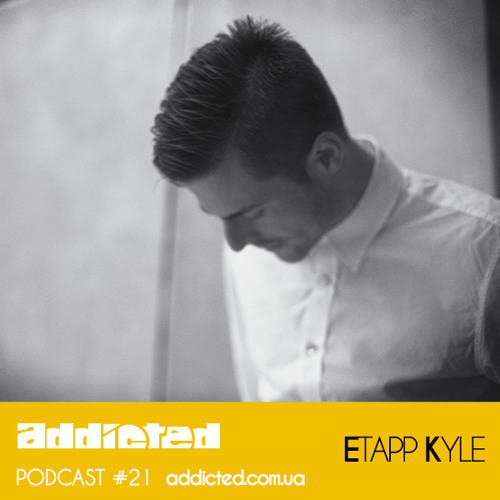 Etapp Kyle - Addicted Podcast #021