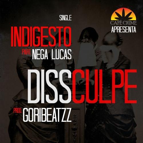 Indigesto - DISSculpe (Part. Nega Lucas)Prod. Goribeatzz
