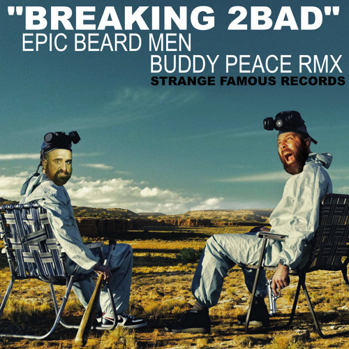 """BREAKING 2BAD"" Buddy Peace remix - EPIC BEARD MEN"