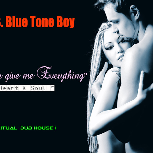 B.T.B. ~ You Give Me Everything (Heart & Soul ) ~ Spiritual Dub House * Free Download *